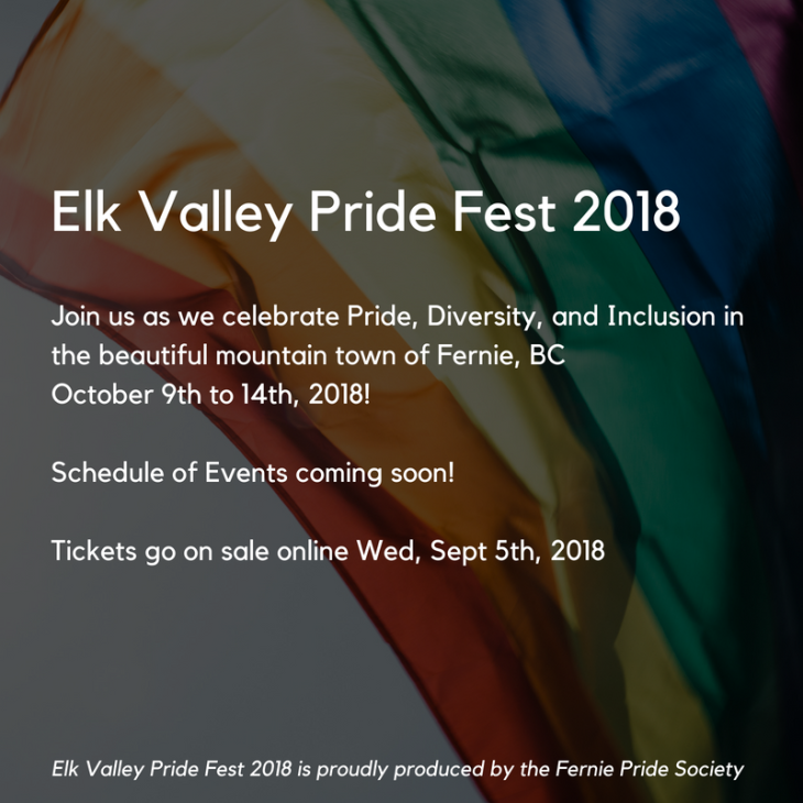 Come join us as we celebrate Pride, Diversity, and Inclusion in the beautiful mountain town of Fernie, BC October 9th to 14th, 2018!We will post our schedule of events very soon! Tickets